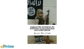 Narratives: Pathways to Domestic Radicalisation and Martyrdom, International Terrorism (Dec 2014)